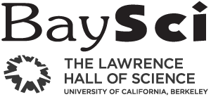 BaySci The Lawrence Hall of Science University of California, Berkeley